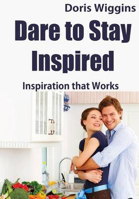 Dare to Stay Inspired: Inspiration That Works
