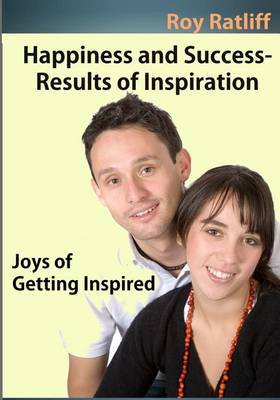 Happiness and Success- Results of Inspiration: Joys of Getting Inspired