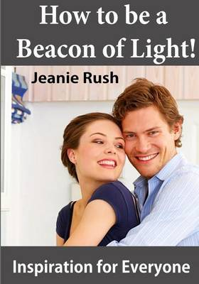 How to Be a Beacon of Light!: Inspiration for Everyone