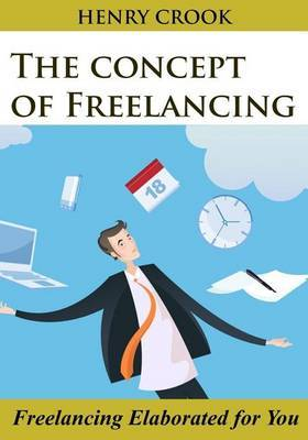 The Concept of Freelancing: Freelancing Elaborated for You