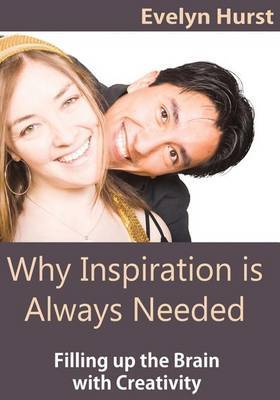 Why Inspiration Is Always Needed: Filling Up the Brain with Creativity