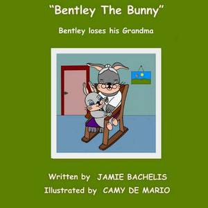 Bentley the Bunny: Bentley Loses His Grandma