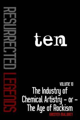 Volume X: The Industry of Chemical Artistry or the Age of Rockism