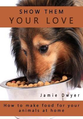 Show Them Your Love: How to Make Food for Your Animals at Home