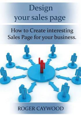 Design Your Sales Page: How to Create Interesting Sales Page for Your Business