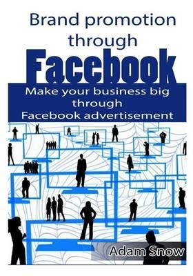 Facebook & Advertising  : Grow Your Small Business Bigger Through Facebook Advertisement