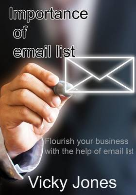 Importance of Email List: Flourish Your Business with the Help of Email List