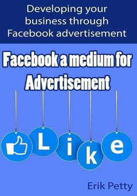 Facebook a Medium for Advertisement: Developing Your Business Through Facebook Advertisement