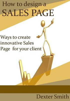 How to Design a Sales Page: Ways to Create Innovative Salespag for Your Client