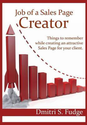 Job of a Sales Page Creator: Things to Remember While Creating an Attractive Sales Page for Your Client.