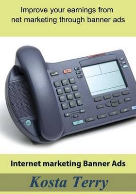 Internet Marketing Banner Ads: Improve Your Earnings from Net Marketing Through Banner Ads