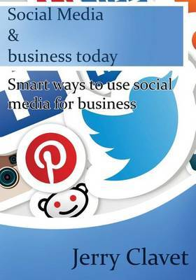 Social Media & Business Today  : Smart Ways to Use Social Media for Business