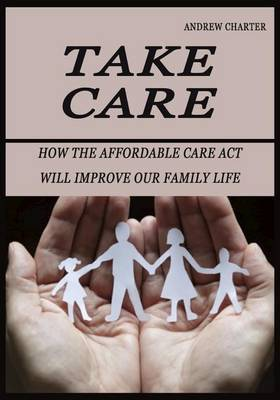 Take Care: How the Affordable Care ACT Will Improve Our Family Life