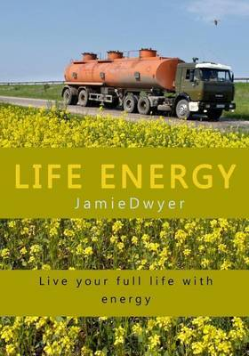 Life Energy: Live Your Full Life with Energy