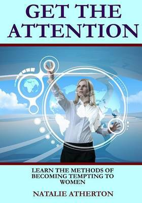 Get the Attention: Learn the Methods of Becoming Tempting to Women