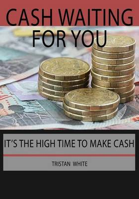 Cash Waiting for You: It's the High Time to Make Cash