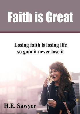 Faith Is Great: Losing Faith Is Losing Life So Gain It Never Lose It