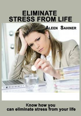 Eliminate Stress from Life: Know How You Can Eliminate Stress from Your Life