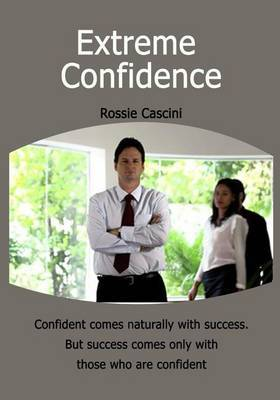 Extreme Confidence: Confident Comes Naturally with Success. But Success Comes Only with Those Who Are Confident .