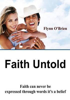 Faith Untold: Faith Can Never Be Expressed Through Words It's a Belief.