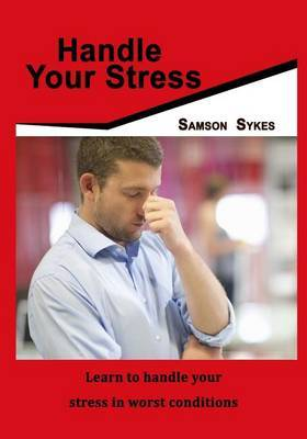 Handle Your Stress: Learn to Handle Your Stress in Worst Conditions