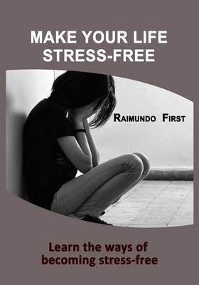 Make Your Life Stress-Free: Learn the Ways of Becoming Stress-Free
