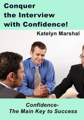 Conquer the Interview with Confidence!: Confidence- The Main Key to Success