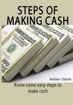 Steps of Making Cash: Know Some Easy Steps to Make Cash