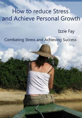 How to Reduce Stress and Achieve Personal Growth: Combating Stress and Achieving Success
