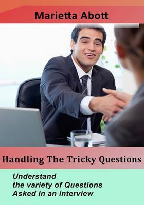 Handling the Tricky Questions: Understand the Variety of Questions Asked in an Interview
