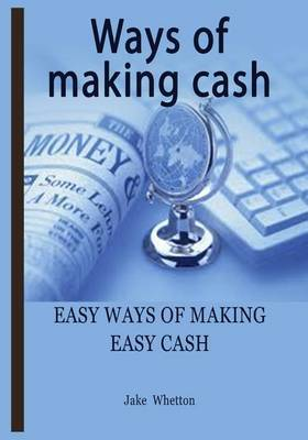 Ways of Making Cash: Easy Ways of Making Easy Cash