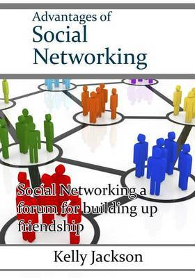 Advantages of Social Networking: Social Networking a Forum for Building Up Friendship