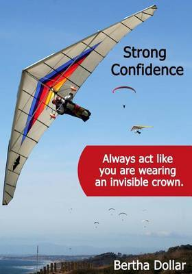 Strong Confidence: Always ACT Like You Are Wearing an Invisible Crown.