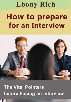 How to Prepare for an Interview: The Vital Pointers Before Facing an Interview