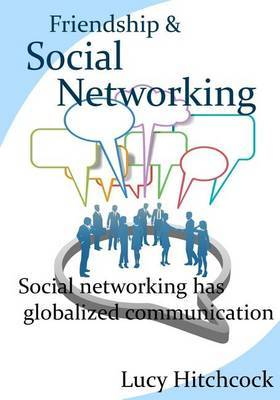 Friendship & Social Networking  : Social Networking Has Globalized Communication