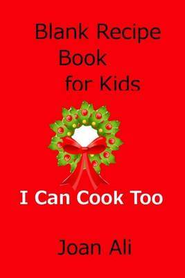 Blank Recipe Book for Kids: I Can Cook Too