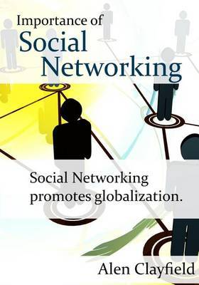 Importance of Social Networking: Social Networking Promotes Globalization.