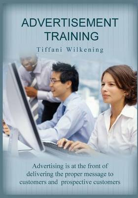 Advertisement Training: Advertising Is at the Front of Delivering the Proper Message to Customers and Prospective Customers