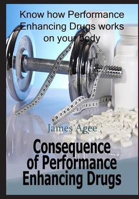 Consequence of Performance Enhancing Drugs: Know How Performance Enhancing Drugs Works on Your Body