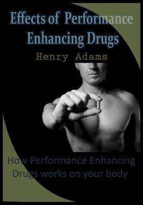 Effects of Performance Enhancing Drugs: How Performance Enhancing Drugs Works on Your Body