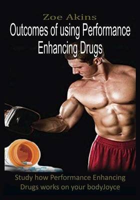 Outcomes of Using Performance Enhancing Drugs: Study How Performance Enhancing Drugs Works on Your Body