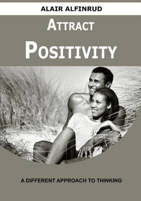 Attract Positivity: A Different Approach to Thinking