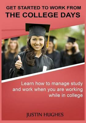 Get Started to Work from the College Days: Learn How to Manage Study and Work When You Are Working While in College