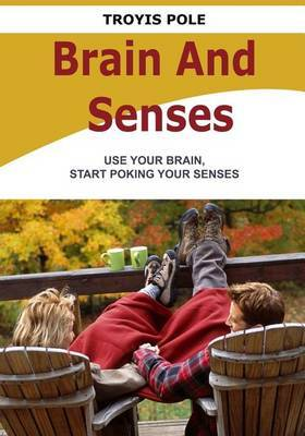 Brain and Senses: Use Your Brain, Start Poking Your Senses