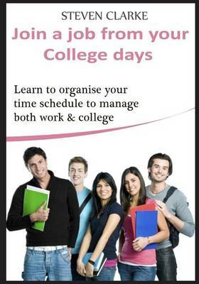 Join a Job from Your College Days: Learn to Organise Your Time Schedule to Manage Both Work & College