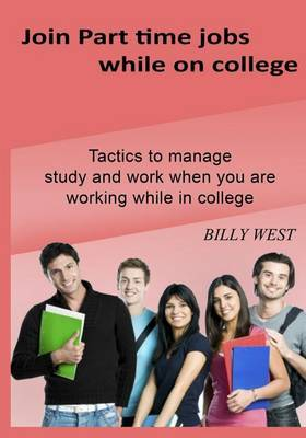 Join Part Time Jobs While on College: Tactics to Manage Study and Work When You Are Working While in College
