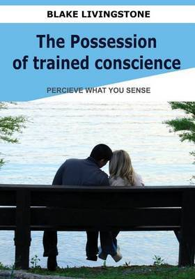 The Possession of Trained Conscience: Percieve What You Sense