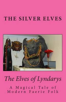 The Elves of Lyndarys: A Magical Tale of Modern Faerie Folk