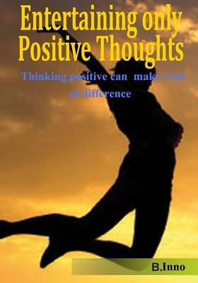 Entertaining Only Positive Thoughts: Thinking Positive Can Make a Lot of Difference