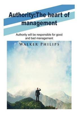 Authority: The Heart of Management: Authority Will Be Responsible for Good and Bad Management